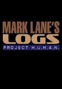 Обложка Mark Lane's Logs: Project H.U.M.A.N.
