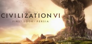 Sid Meier's Civilization VI. Первый взгляд на Персию