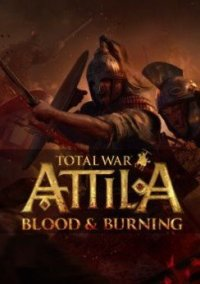 Обложка Total War: ATTILA - Blood & Burning