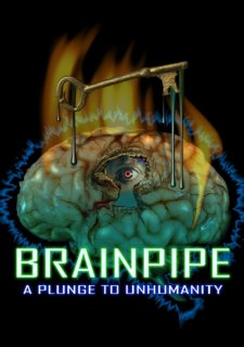 Brainpipe: A Plunge to Inhumanity